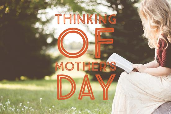 Thinking of Mother's Day